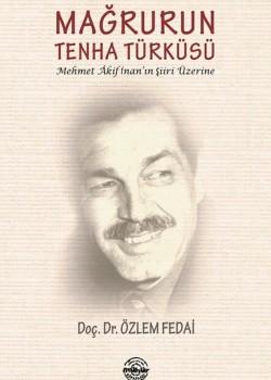 Mağrurun Tenha Türküsü Mehmet Akif İnan'ın Şiiri Üzerine